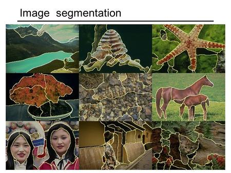 "Image segmentation. The goals of segmentation Group together similar-looking pixels for efficiency of further processing ""Bottom-up"" process Unsupervised."