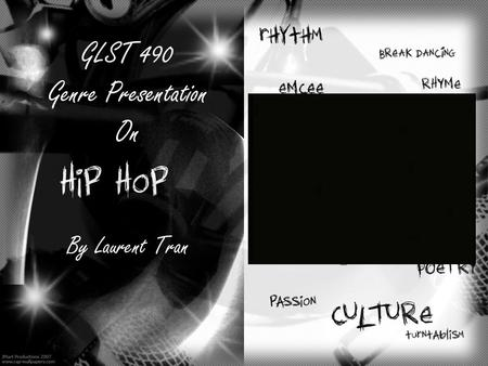 GLST 490 Genre Presentation On By Laurent Tran. Presentation Outline Music as a subset of a larger Hip Hop culture; Historical overview of Hip Hop music;
