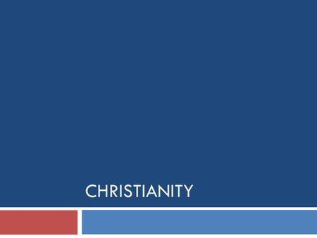 CHRISTIANITY. 1. Christianity and Judaism a. Christianity- a religion that developed based on the teachings of Jesus of Nazareth b. Judaism in the Roman.
