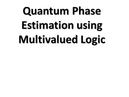 Quantum Phase Estimation using Multivalued Logic.