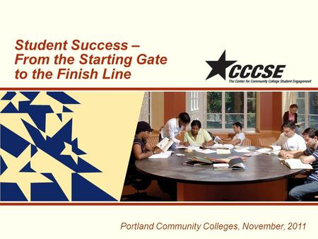 Student Success – From the Starting Gate to the Finish Line Portland Community Colleges, November, 2011.