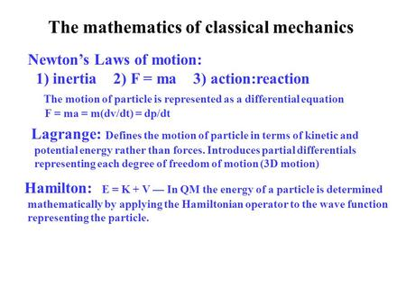 The mathematics of classical mechanics Newton's Laws of motion: 1) inertia 2) F = ma 3) action:reaction The motion of particle is represented as a differential.