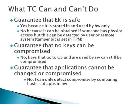  Guarantee that EK is safe  Yes because it is stored in and used by hw only  No because it can be obtained if someone has physical access but this can.