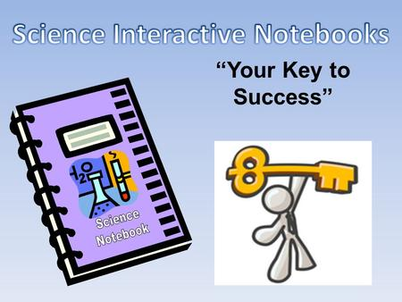 """Your Key to Success"". A interactive notebook (INB) your own personalized DIARY of learning about science. A portfolio of your work in ONE convenient."