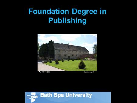 Foundation Degree in Publishing. The FD Publishing is part of Artswork, the University's £4.5 million Centre for Excellence in Teaching and Learning.