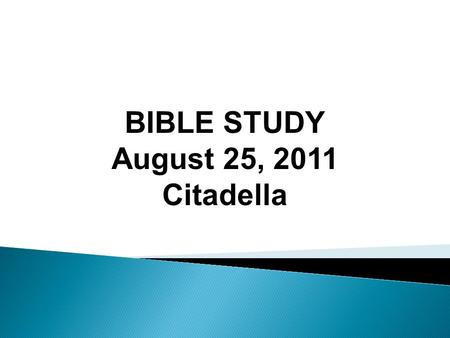 BIBLE STUDY August 25, 2011 Citadella.  Informal and free discussion  Interrupt anyone anytime.