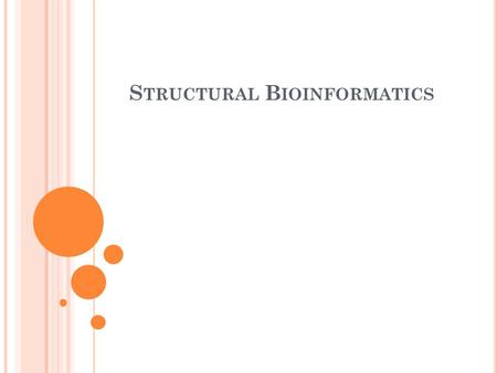 S TRUCTURAL B IOINFORMATICS. A subset of Bioinformatics concerned with the of biological structures - proteins, DNA, RNA, ligands etc. It is the first.