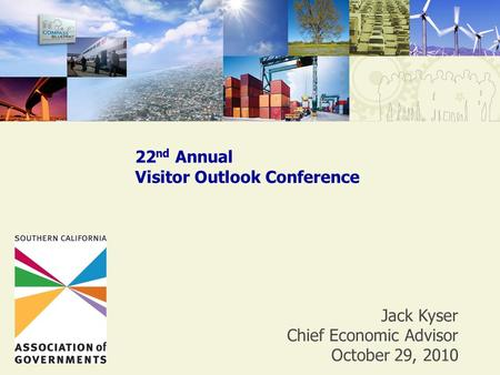 Jack Kyser Chief Economic Advisor October 29, 2010 22 nd Annual Visitor Outlook Conference.