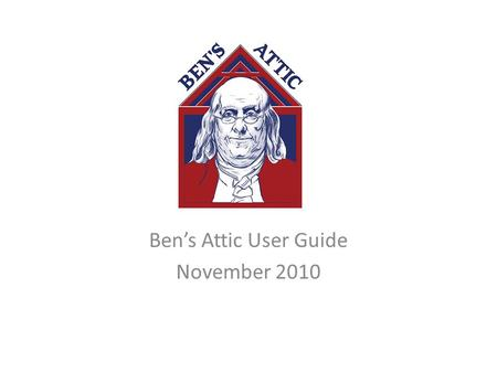 "Ben's Attic User Guide November 2010. Login Page to BEN's ATTIC – https://upenn.unl.edu Click ""Login"" to gain access."