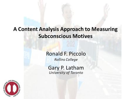 A Content Analysis Approach to Measuring Subconscious Motives Ronald F. Piccolo Rollins College Gary P. Latham University of Toronto.