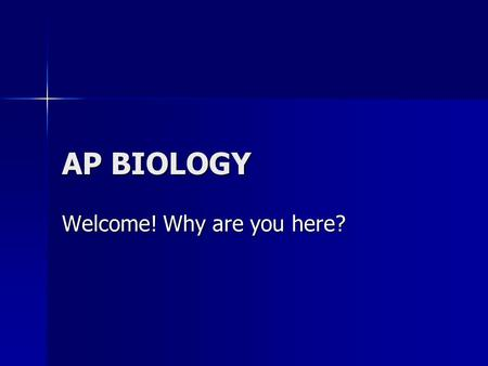 AP BIOLOGY Welcome! Why are you here?. Resources: Class blog and New Textbook biohart.wordpress.com biohart.wordpress.com biohart.wordpress.com.