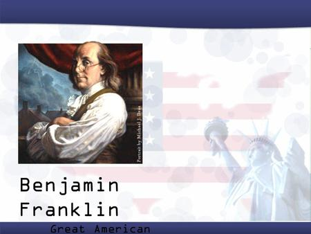 Benjamin Franklin Great American scientist, inventor, and writer.