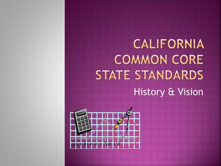 History & Vision.  The new standards are rigorous, research- based, and designed to prepare every student for success in college and the workforce. 