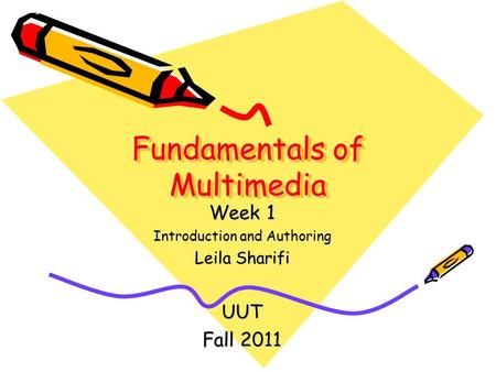 Fundamentals of Multimedia Week 1 Introduction and Authoring Leila Sharifi UUT Fall 2011.