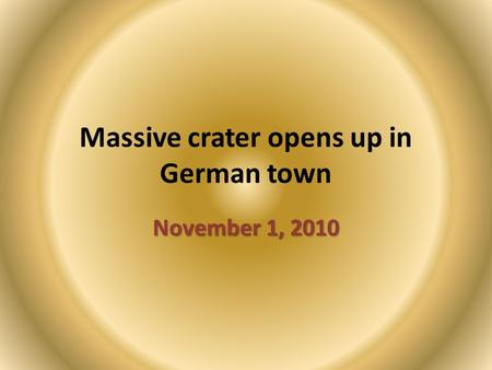 Massive crater opens up in German town November 1, 2010.