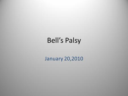 Bell's Palsy January 20,2010. History -Sir Charles Bell, Scottish Surgeon - First described in early 1800s based on trauma to facial nerves -Definition.