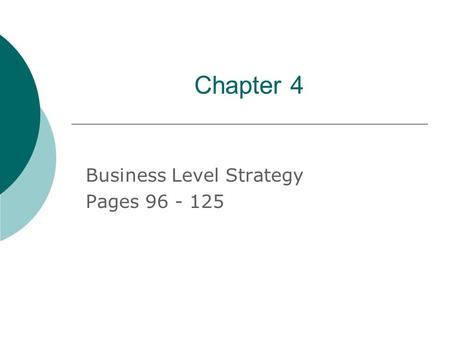 Chapter 4 Business Level Strategy Pages 96 - 125.