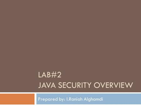 LAB#2 JAVA SECURITY OVERVIEW Prepared by: I.Raniah Alghamdi.