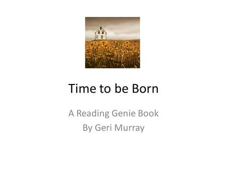 Time to be Born A Reading Genie Book By Geri Murray.