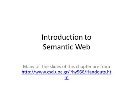 Introduction to Semantic Web Many of the slides of this chapter are from  m