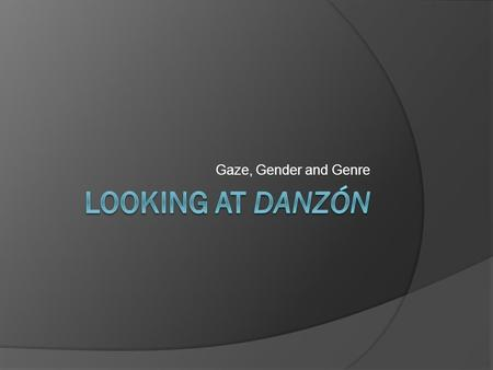 Gaze, Gender and Genre Looking at Danzón.