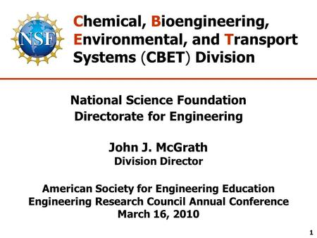 National Science Foundation Directorate for Engineering John J. McGrath Division Director American Society for Engineering Education Engineering Research.