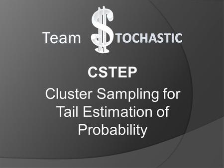 CSTEP Cluster Sampling for Tail Estimation of Probability.