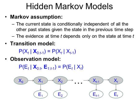 … Hidden Markov Models Markov assumption: Transition model: