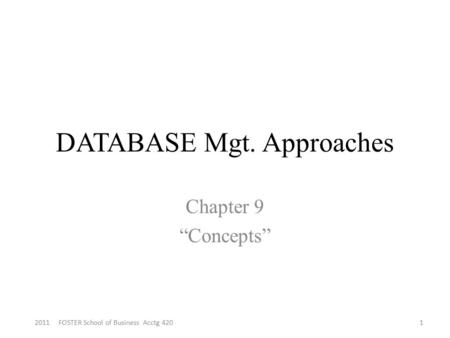 "DATABASE Mgt. Approaches Chapter 9 ""Concepts"" 12011 FOSTER School of Business Acctg 420."