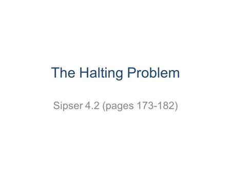 The Halting Problem Sipser 4.2 (pages 173-182). CS 311 Mount Holyoke College 2 Taking stock All languages Turing-recognizable Turing-decidable Context-free.