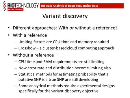 Variant discovery Different approaches: With or without a reference? With a reference – Limiting factors are CPU time and memory required – Crossbow –