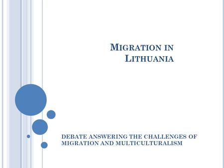 M IGRATION IN L ITHUANIA DEBATE ANSWERING THE CHALLENGES OF MIGRATION AND MULTICULTURALISM.