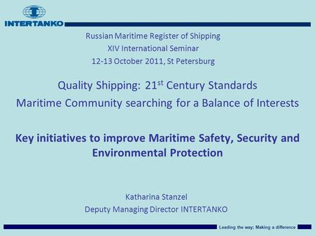 Leading the way; Making a difference Katharina Stanzel Deputy Managing Director INTERTANKO Russian Maritime Register of Shipping XIV International Seminar.