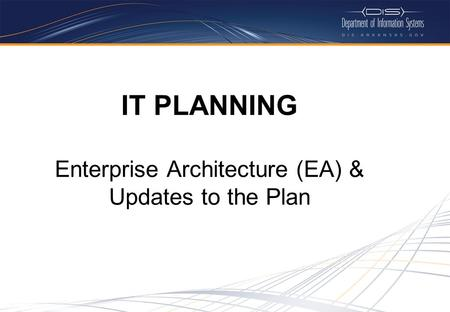 IT PLANNING Enterprise Architecture (EA) & Updates to the Plan.