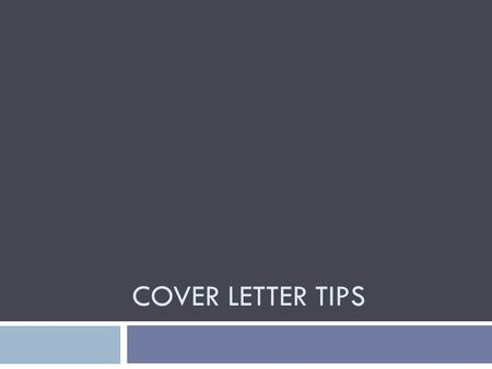 COVER LETTER TIPS. Writing Cover Letters  Purpose is to direct the employer to the key features of your resume.  Opportunity to add points not evident.