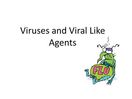 Viruses and Viral Like Agents