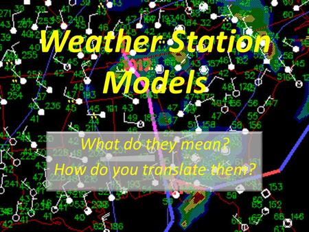 Weather Station Models What do they mean? How do you translate them?