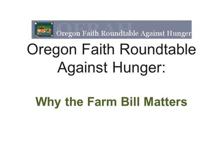 Oregon Faith Roundtable Against Hunger: Why the Farm Bill Matters.