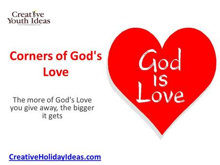 Corners of God's Love The more of God's Love you give away, the bigger it gets CreativeHolidayIdeas.com.