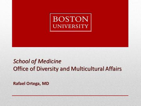 School of Medicine Office of Diversity and Multicultural Affairs Rafael Ortega, MD.