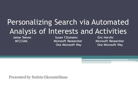 Personalizing Search via Automated Analysis of Interests and Activities Jaime Teevan Susan T.Dumains Eric Horvitz MIT,CSAILMicrosoft Researcher Microsoft.
