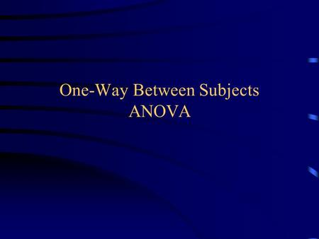 One-Way Between Subjects ANOVA. Overview Purpose How is the Variance Analyzed? Assumptions Effect Size.