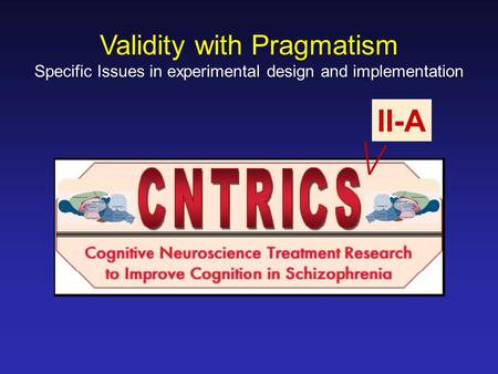 Validity with Pragmatism Specific Issues in experimental design and implementation II-A.