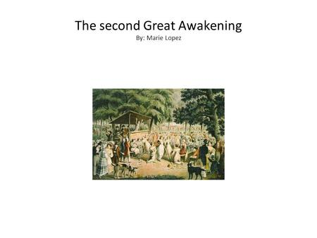 The second Great Awakening By: Marie Lopez. An Era of Religious Renewal During the early 1800's a powerful religious movement was going about in the backcountry.