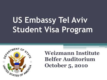 US Embassy Tel Aviv Student Visa Program Weizmann Institute Belfer Auditorium October 5, 2010.