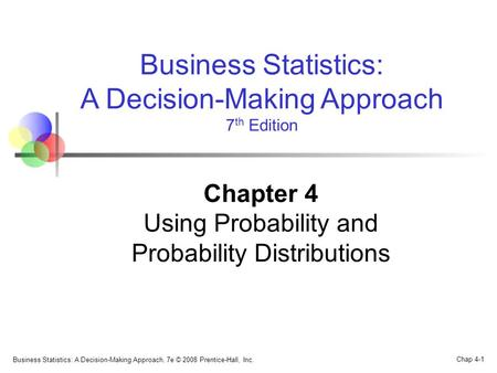 Business Statistics: A Decision-Making Approach, 7e © 2008 Prentice-Hall, Inc. Chap 4-1 Business Statistics: A Decision-Making Approach 7 th Edition Chapter.
