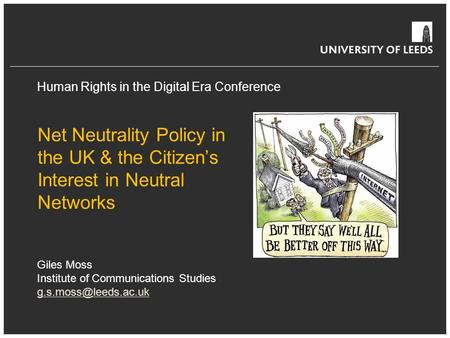 Human Rights in the Digital Era Conference Net Neutrality Policy in the UK & the Citizen's Interest in Neutral Networks Giles Moss Institute of Communications.