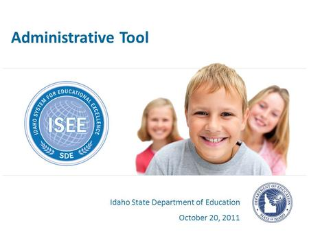 Administrative Tool Idaho State Department of Education October 20, 2011.