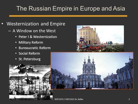 IDST2373 / HIST2322 Dr. Keller1 Westernization and Empire – A Window on the West Peter I & Westernization Military Reform Bureaucratic Reform Social Reform.