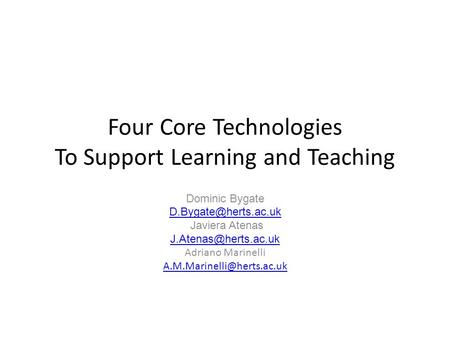 Four Core Technologies To Support Learning and Teaching Dominic Bygate Javiera Atenas Adriano Marinelli